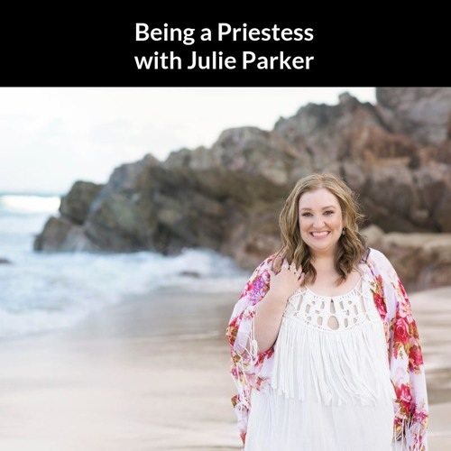 Being A Priestess with Julie Parker