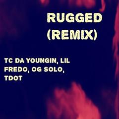 TBE TC- Rugged(REMIX) Ft Lil Fredo, OG SOLO, TDot