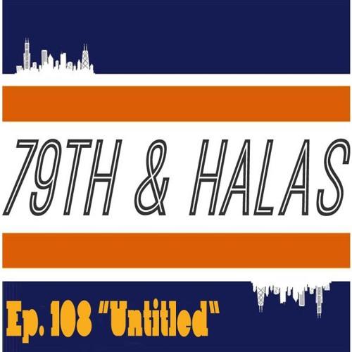 79th and Halas Ep. 108