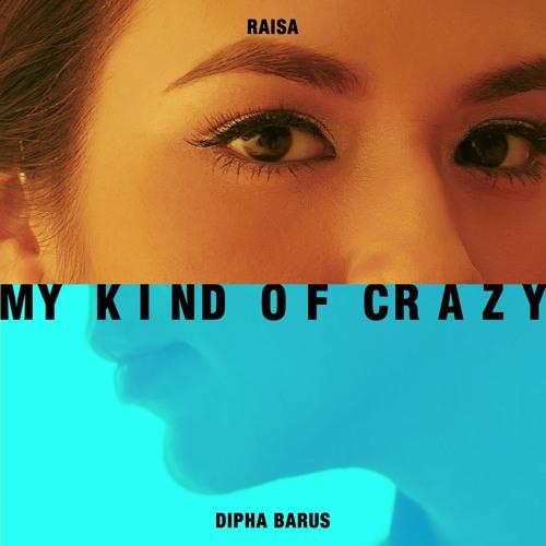 Raisa & Dipha Barus - My Kind of Crazy