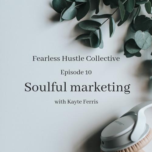 10: Soulful marketing with Kayte Ferris
