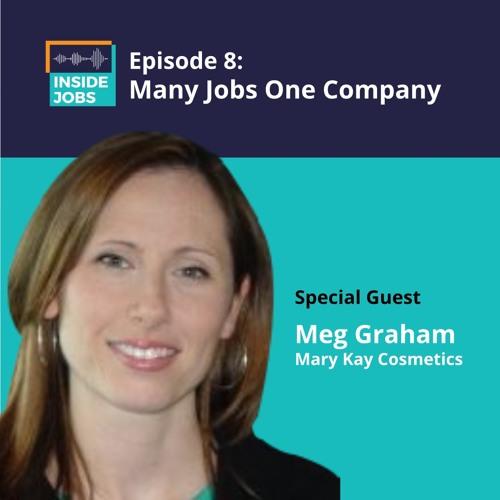 Ep. 8 - Many Jobs, One Company - Meg Graham, Mary Kay Inc.