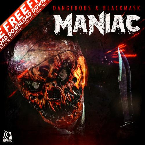 Dangerous & BlackMask - Maniac [Sound Solution Premiere] [Free Download]