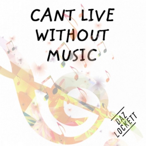 Cant Live Without Music