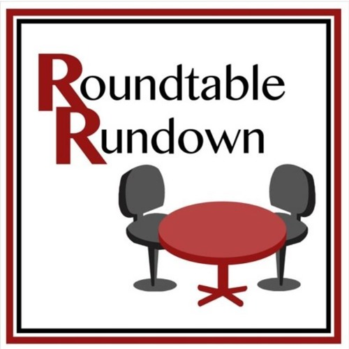 Roundtable Rundown: Episode 11