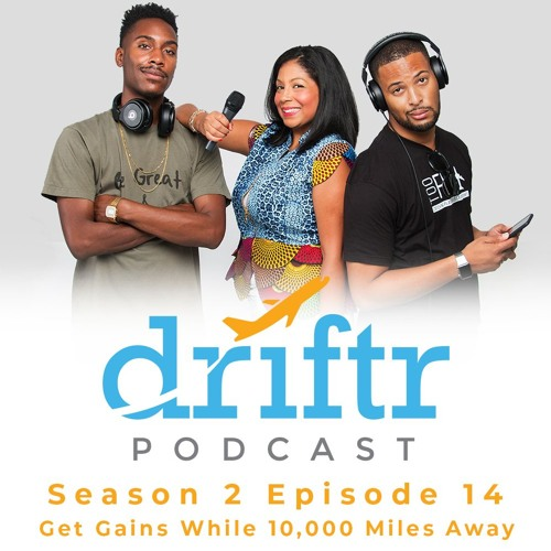 Get Gains While 10,000 Miles Away - The Driftr Podcast Season 2, Episode 14