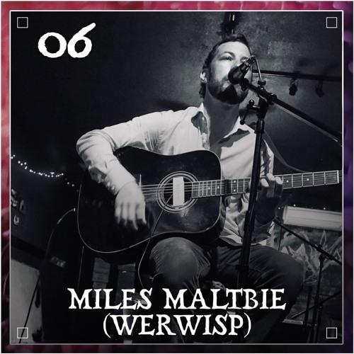 Episode 06 | Miles Maltbie / Werwisp