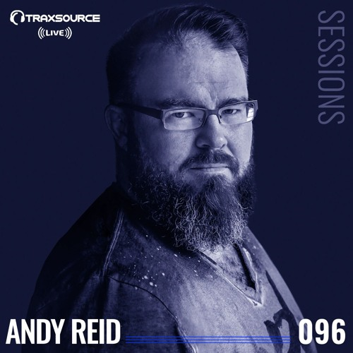 TRAXSOURCE LIVE! Sessions #096 - Andy Reid