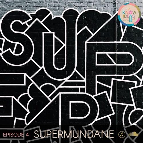 Supermundane - Episode 4