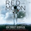 RED MOON by Kim Stanley Robinson. Read by Maxwell Hamilton, Joy Osmanski, Feodor Chin -Audio Excerpt