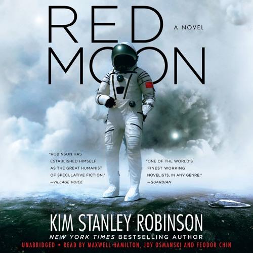 RED MOON by Kim Stanley Robinson. Read by Maxwell Hamilton, Joy Osmanski, Feodor Chin -Audio Excerpt