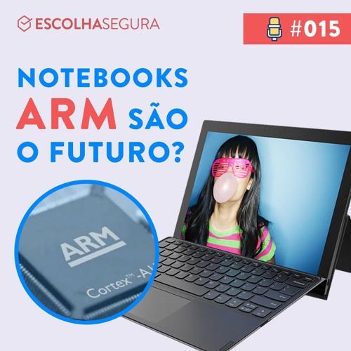 #015. Notebooks ARM são o futuro?