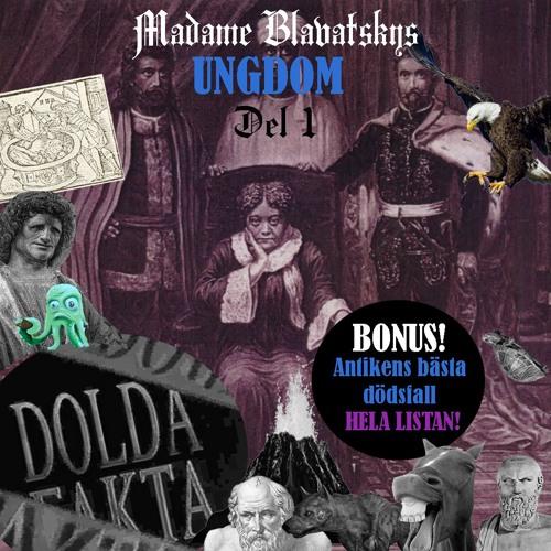 Madame Blavatskys ungdom del 1: Barndomen (BONUS: Dråpliga dödsfall under antiken)