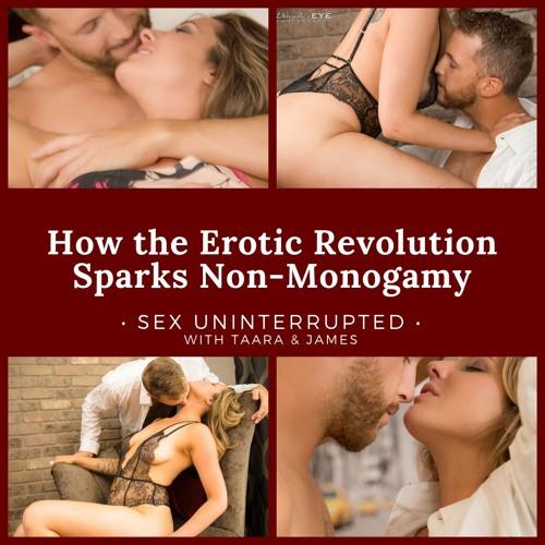 Show 3: How the Erotic Revolution Sparks Non-Monogamy