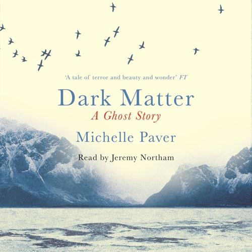 Dark Matter by Michelle Paver, read by Jeremy Northam
