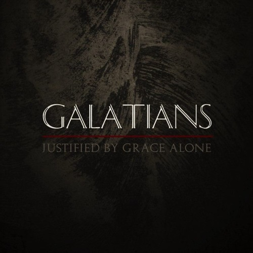 GALATIANS: JUSTIFIED BY FAITH ALONE