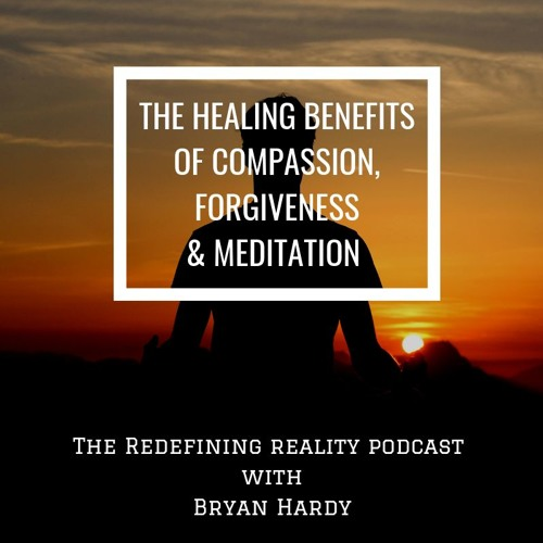 The Healing Benefits of Compassion, Forgiveness, and Meditation - Ep. 63