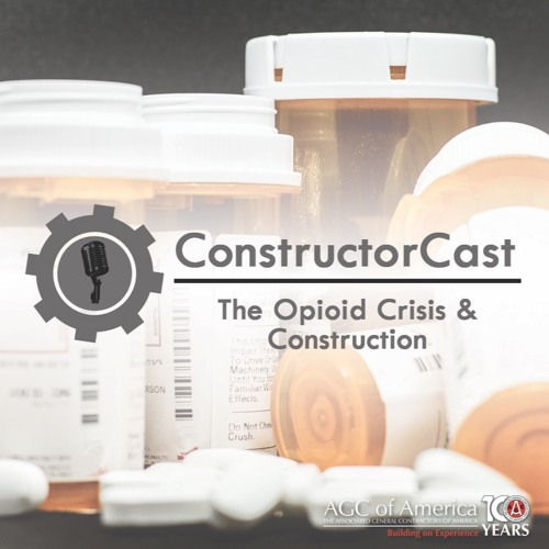 ConstructorCast: The Opioid Crisis & Construction
