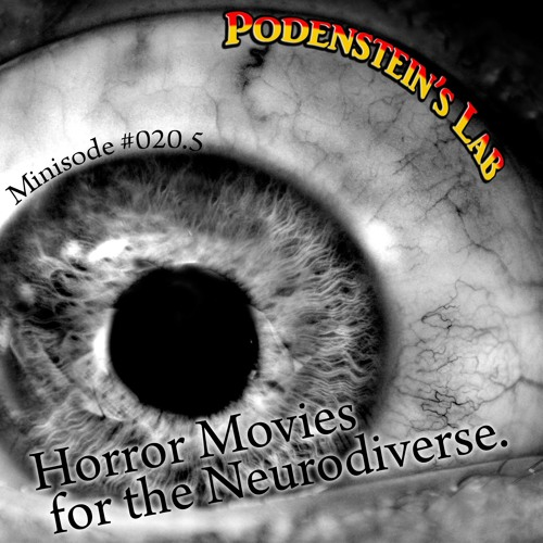 Minisode #020.5: Horror Movies for the Neurodiverse (Totally Phobia, Yoh!)