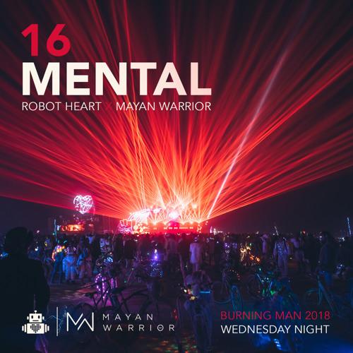 Mental - Mayan Warrior x Robot Heart - Burning Man 2018