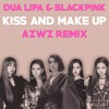 Dua Lipa & BLACKPINK - Kiss And Make Up (AZWZ Remix)