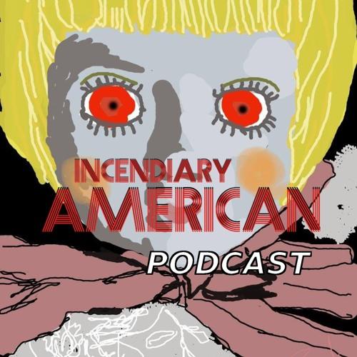 Episode 39 | incendiaryAmerican