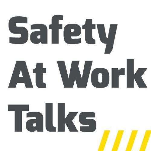 Safety At Work Talks - Episode 7
