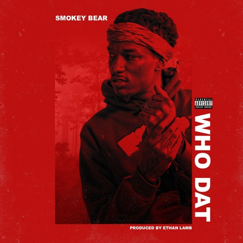Smokey Bear - Who Dat (Prod. Ethan Lamb)