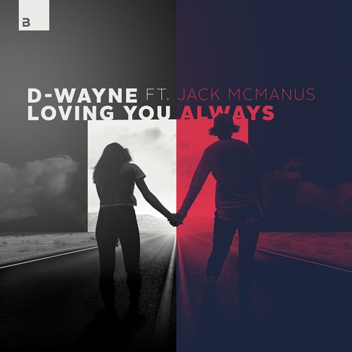 D-wayne feat. JackMcManus - Loving You Always [Big & Dirty Records]