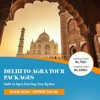 Unknown Aspects Of Delhi To Agra Tour Package