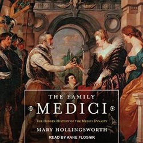 "The Family Medici: The Hidden History Of The Medici Dynasty"" by Mary Hollingsworth for Tantor Audio"