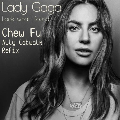 """Lady Gaga_Look What I Found ( Chew Fu """"Ally Catwalk"""" Refix)[Club Edit]"""