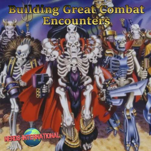 Bonus Content - Building Great Combat Encounters