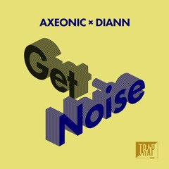 Axeonic ✖ Diann - Get Noise [Exclusive]