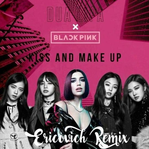 Dua Lipa & BLACKPINK - Kiss And Make Up (Ericovich Remix) by Ericovich  on SoundCloud - Hear the world's sounds