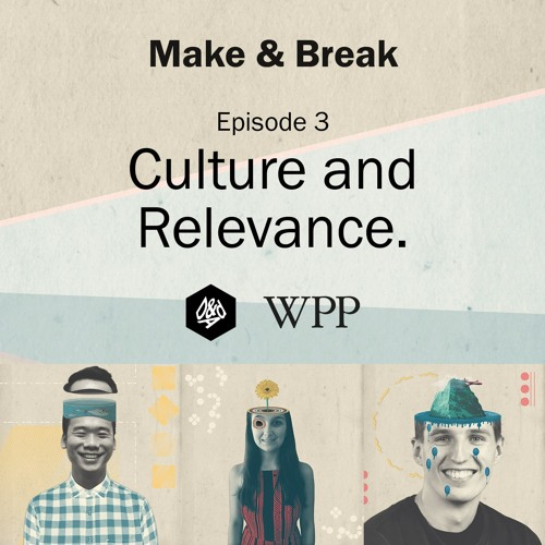 Make & Break Episode 3 - Culture and Relevance