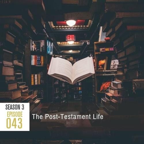 Season 3, Episode 43: The Post-Testament Life