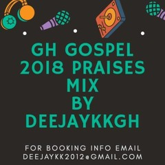 GH GOSPEL 2018 PRAISES MIX BY DEEJAYKKGH