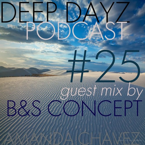 DJ Amanda Chavez presents DEEP DAYZ Podcast #25-Guest Mix with B&S Concept