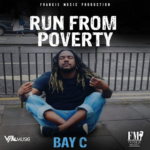 "Bay C ""Run from Poverty"" [Frankie Music]"