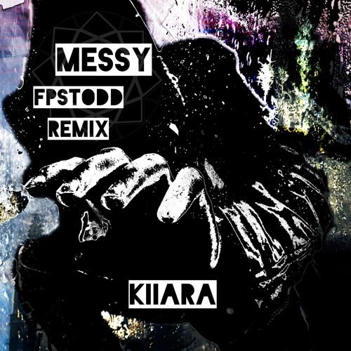 Kiiara - Messy (FPSTodd Remix)