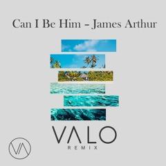 Can I Be Him - James Arthur (VALO Remix)