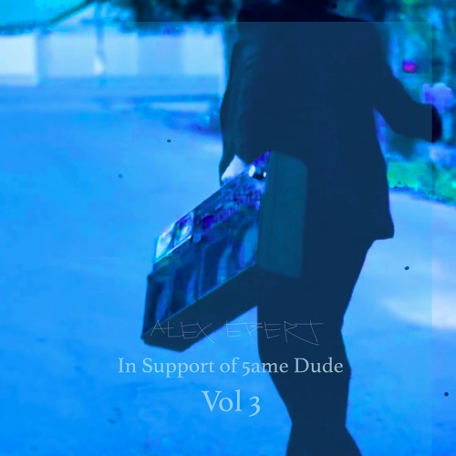In Support Of 5ame Dude - Vol 3