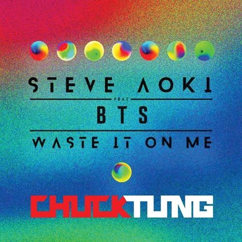 Steve Aoki X Bts Waste It On Me Chuck Tung Bootleg By Chuck