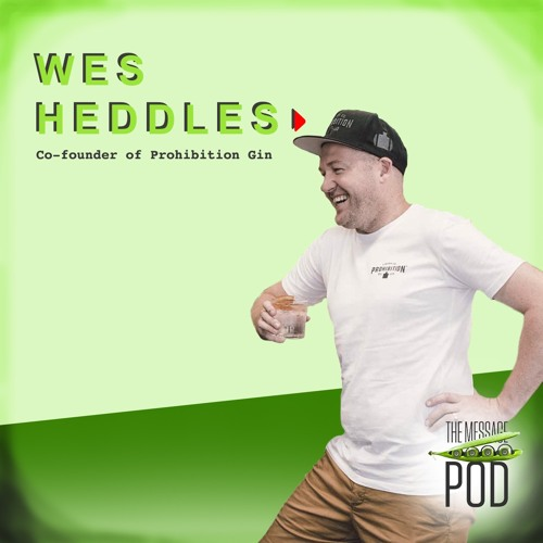 #47 Wes Heddles - on building Prohibition Liquor from the ground up
