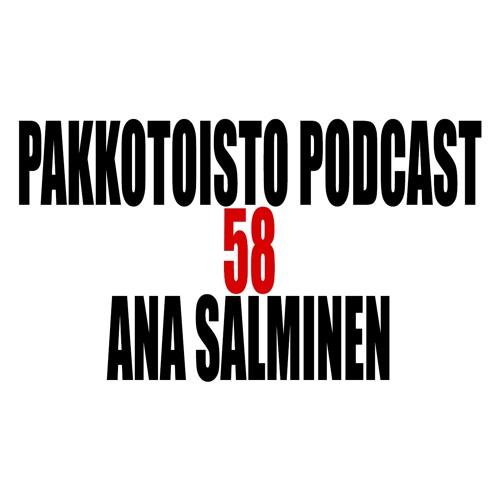 Pakkotoisto Podcast 58 - Ana Salminen