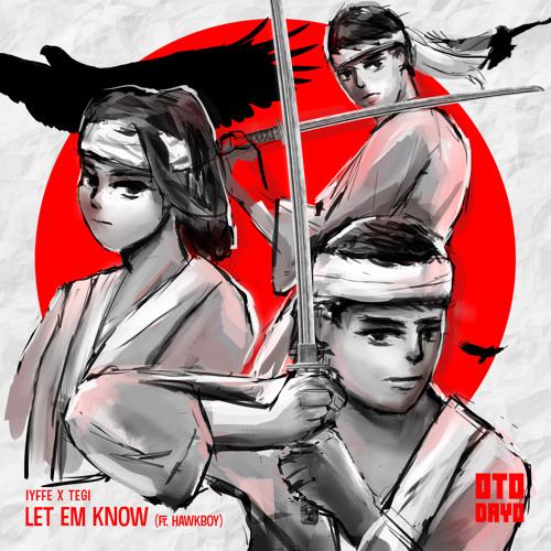IYFFE x TEGI - Let Em Know feat  Hawkboy by OTODAYO Records   Free