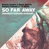Martin Garrix - So Far Away (Maurice Durand Mashup)[FREE DOWNLOAD]