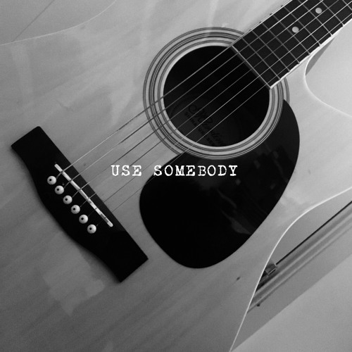 Use Somebody (a Kings of Leon cover)