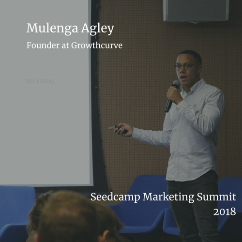 Growth - Mulenga Agley - Seedcamp Marketing Summit 2018